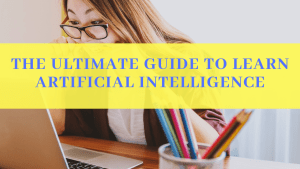 Beginners Guide to Learn Artificial Intelligence