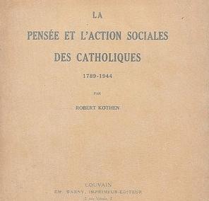 La Pensee et l'Action sociale des Catholiques de 1789 à 1944 – ROBERT KOTHEN