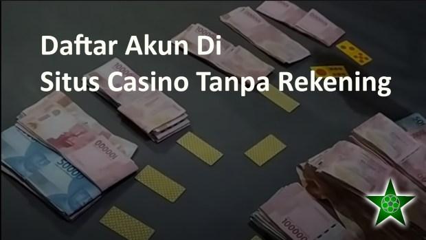 Daftar Akun Di Situs Casino Tanpa Rekening