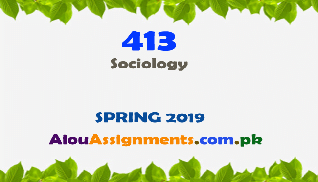 413 Solved Assignment Spring 2019 Sociology | AiouAssiggnments.com.pk