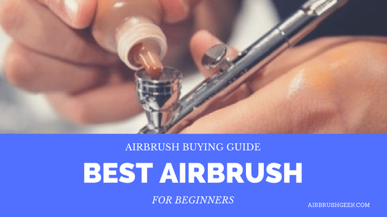 Best Airbrush for Beginners Right Now [Airbrush Buying Guide 2019]