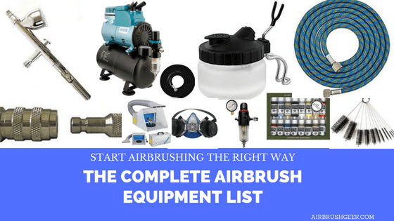 The Complete Airbrush Equipment List: Start Airbrushing the Right way