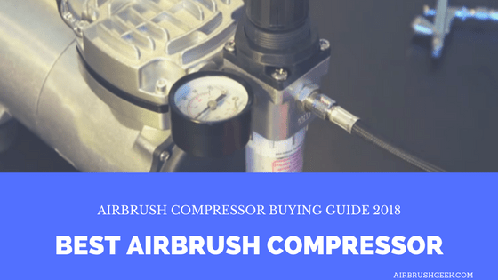 Best Airbrush Compressor: Airbrush Compressor Buying Guide 2019