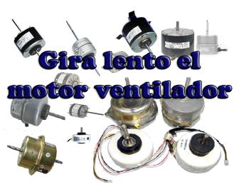 Gira lento el motor ventilador