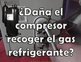 Daña el compresor recoger el gas refrigerante
