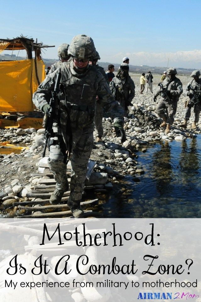 I thought I knew what it meant to be in a true combat zone. Then I became a mom and learned what it truly means to be in a combat zone all the time. No relief, no end in sight. Motherhood changed everything.