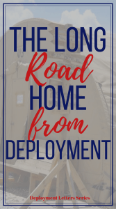 Going home from a deployment is a lot of hurry up and wait. You probably didn't realize the process it takes to get you from your deployed location and back home. #militarylife #deployment #goinghome #militaryspouse #military #deploymentletters