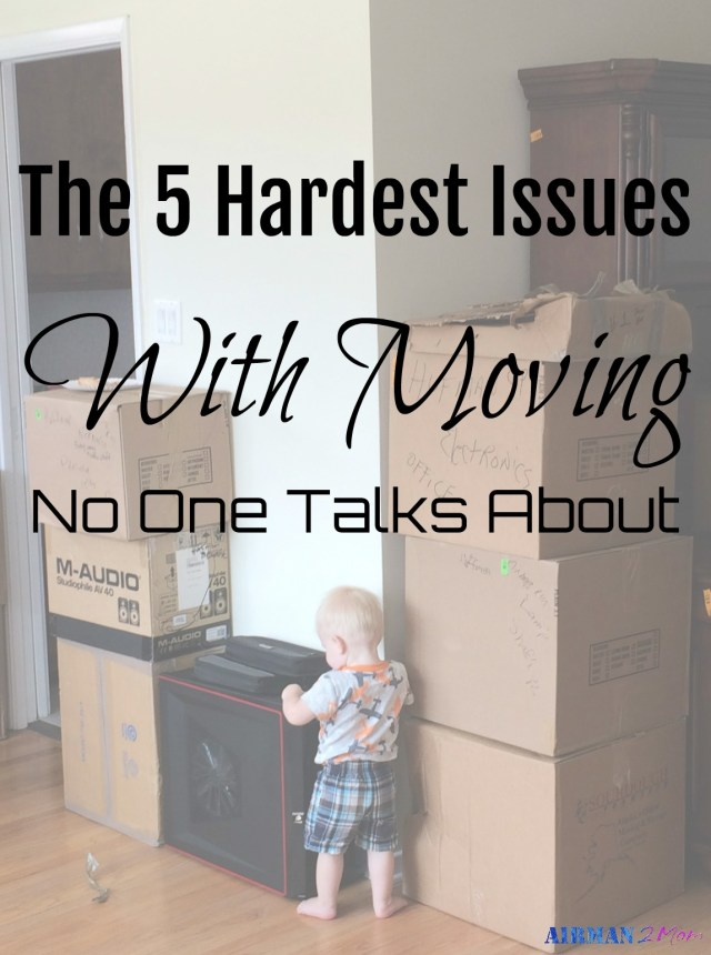 The 5 Hardest Issues with moving no one talks about. We may not talk about it but you are not alone.