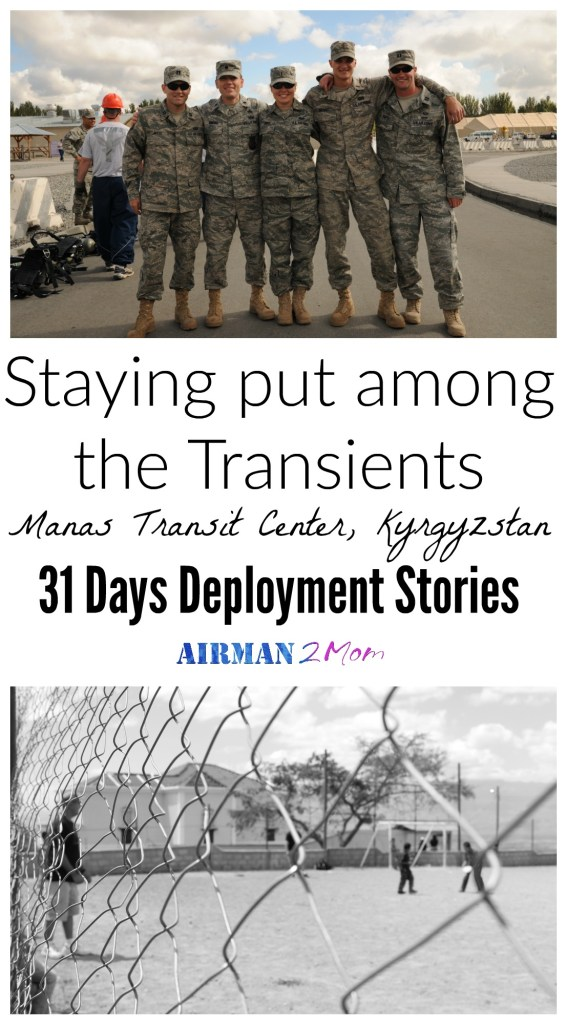 Staying Put Among the Transitent Manas Transit Center. Day 6 of 31 Deployment Stories