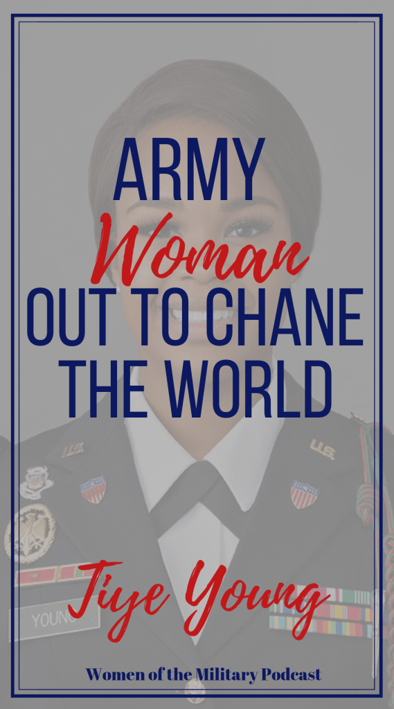What is this Army woman doing to change the world? Be inspired and amazed at the story of Tiye Young on Women and the Military Podcast! #podcast #womenofthemilitary #militarywomen