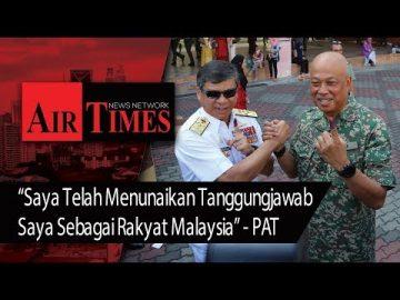 """""""Saya Telah Menunaikan Tanggungjawab Saya Sebagai Rakyat Malaysia"""" - PAT"""