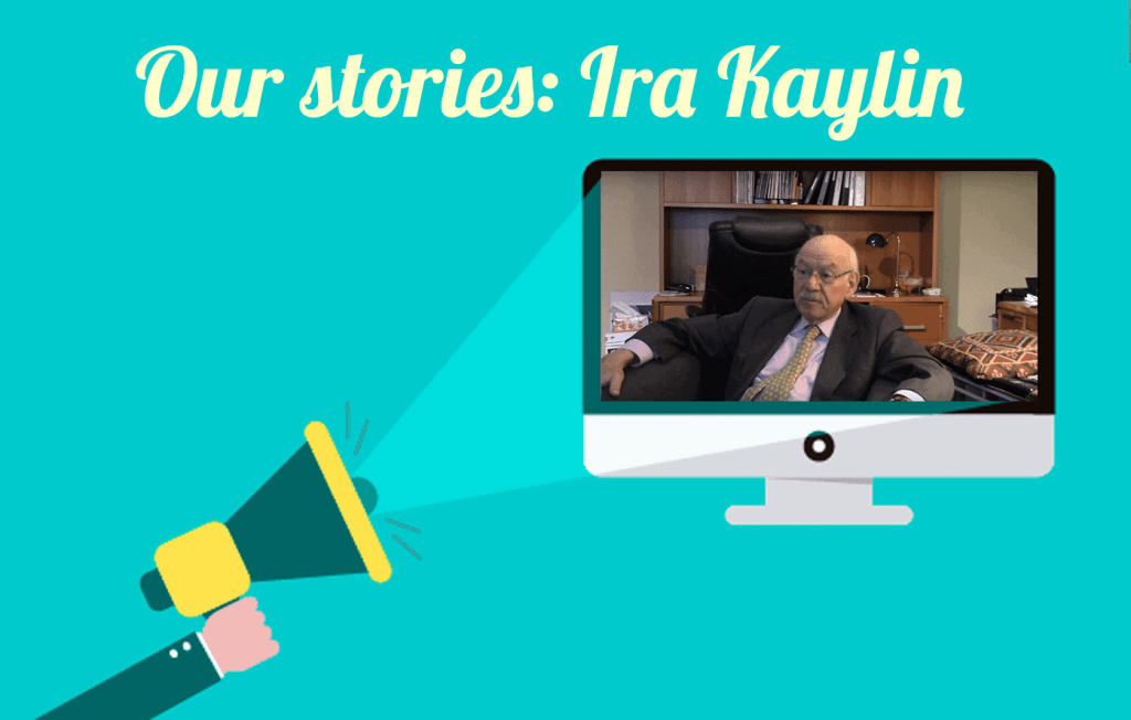 Our Stories: Ira Kaylin