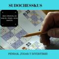 SUDOCHESSKUS PARA PENSAR JUGAR Y DIVERTIRSE