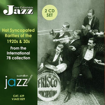 029 Hot Syncopated Rarities of the 1920s & 30s  (2 CD Set) VJAZZ 029 – RCJ 639