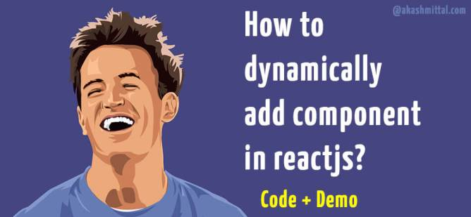 How to dynamically add component in reactjs - Code Demo
