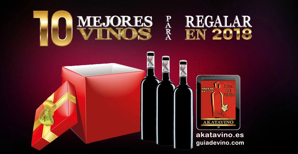 10 Mejores Vinos para regalar en 2018 Una selección by akataVino.es