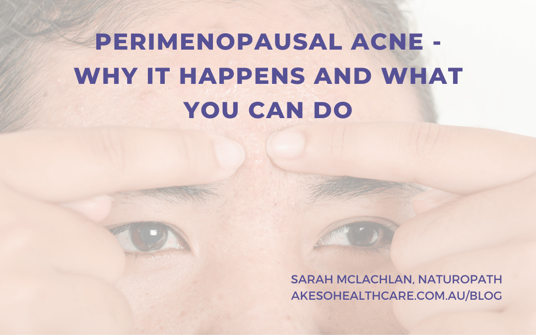 Perimenopausal Acne - Why It Happens And What You Can Do - Sarah McLachlan Naturopath