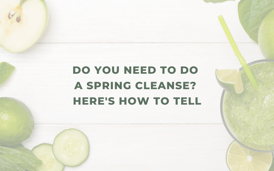 Do You Need To Do A Spring Cleanse? Here's How To Tell