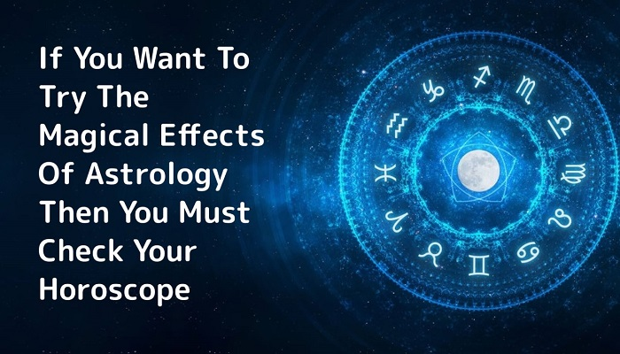 Try The Magical Effects of Astrology on Your Horoscope