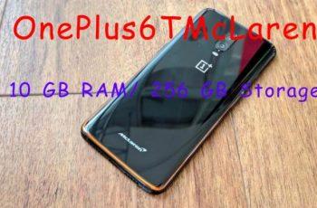OnePlus 6T McLaren Edition With 10GB RAM And 256 GB Inbuilt Storage