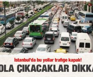 İstanbul'da bugün kapalı yollar (4 Mayıs)