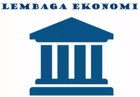 (Lengkap) Pengertian, Contoh, Fungsi Lembaga Ekonomi dan Tujuannya