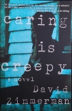 """""""Caring is Creepy,"""" By David Zimmerman, Published by Soho Press"""