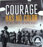 "• ""Courage Has No Color: The True Story of the Triple Nickles, America's First Black Paratroopers"" written by Tanya Lee Stone, published by Candlewick Press."