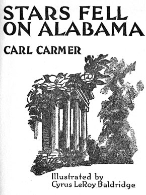 Stars Fell On Alabama, written by Carl Carmer and published in 1934, tells of the author's travels throughout the state during the 1920s. The title refers to a meteor shower that occurred in 1833. (Encyclopedia of Alabama)