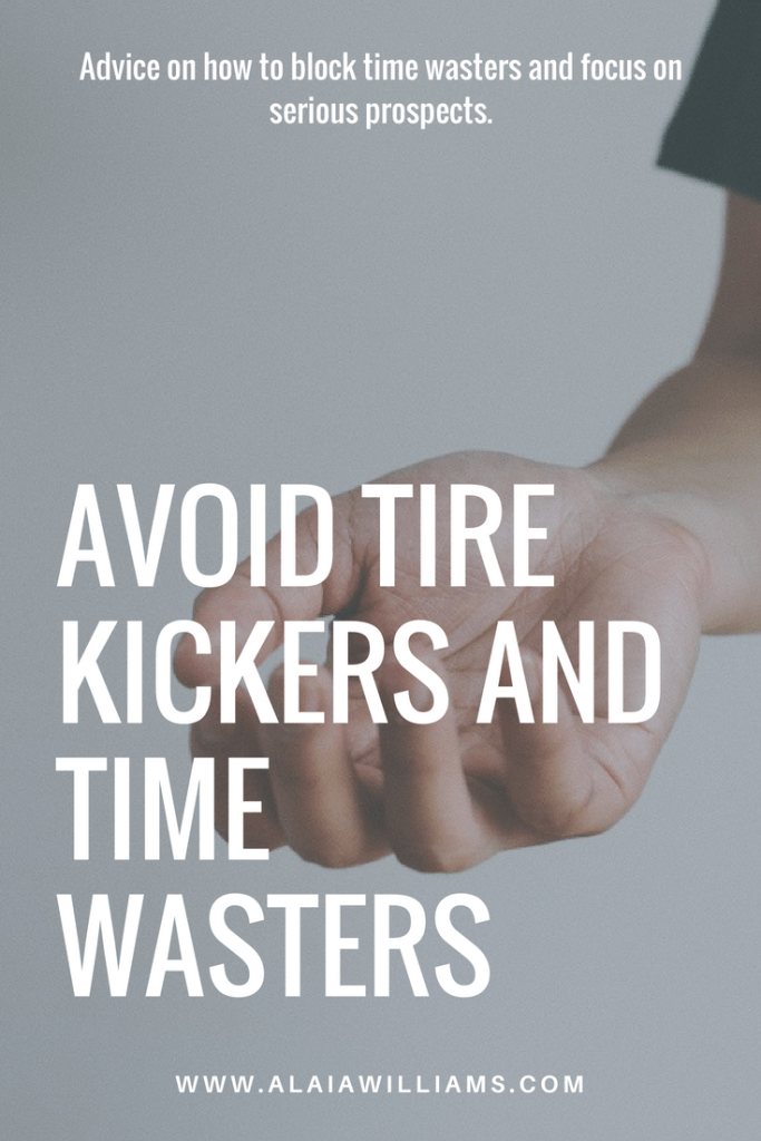 Advice on how to avoid time wasters and focus on serious prospects.
