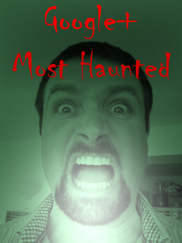Google+ Most Haunted