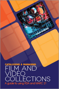 Cover of Cataloging and Managing Film & Video Collections: A Guide to using RDA and MARC21