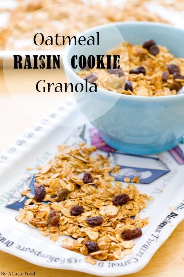 Oatmeal Raisin Cookie Granola   A Latte Food