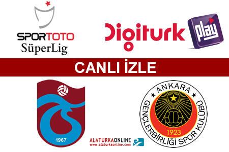 Trabzonspor – Gençlerbirliği maçını canlı izle