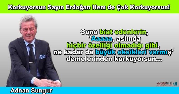 Korkuyorsun Sayin Erdogan Hem de Cok Korkuyorsun - Adnan Sungur