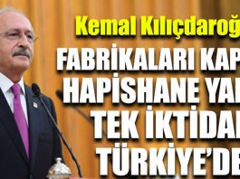 Kemal Kilicdaroglu Fabrikalar Hapishaneler