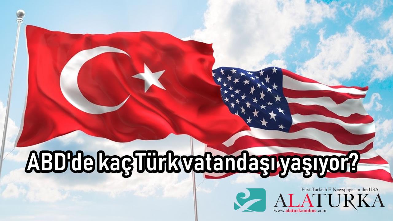 ABD'de kaç Türk vatandaşı yaşıyor?