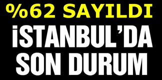 istanbul yuzde 62 sayildi son durum