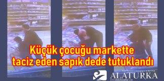 Kucuk Cocuk Market Taciz Sapik Dede Tutuklandi