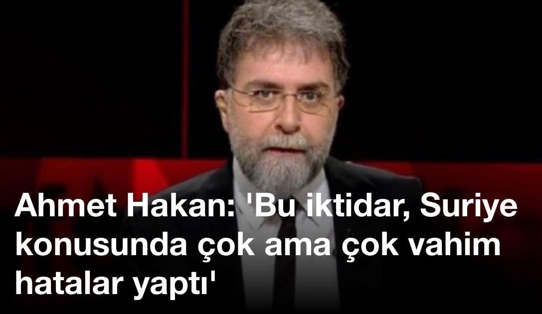 Ahmet Hakan: Bu iktidar, Suriye konusunda çok ama çok vahim hatalar yaptı
