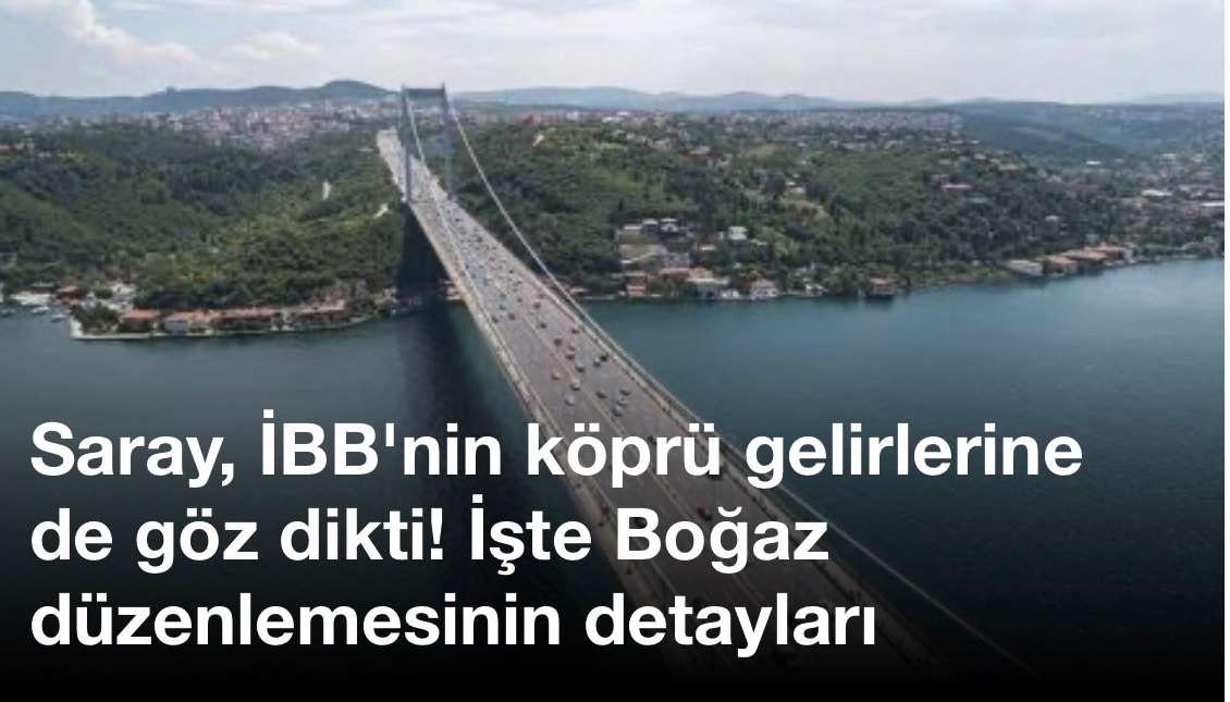 Saray, İBB'nin köprü gelirlerine de göz dikti! İşte Boğaz düzenlemesinin detayları