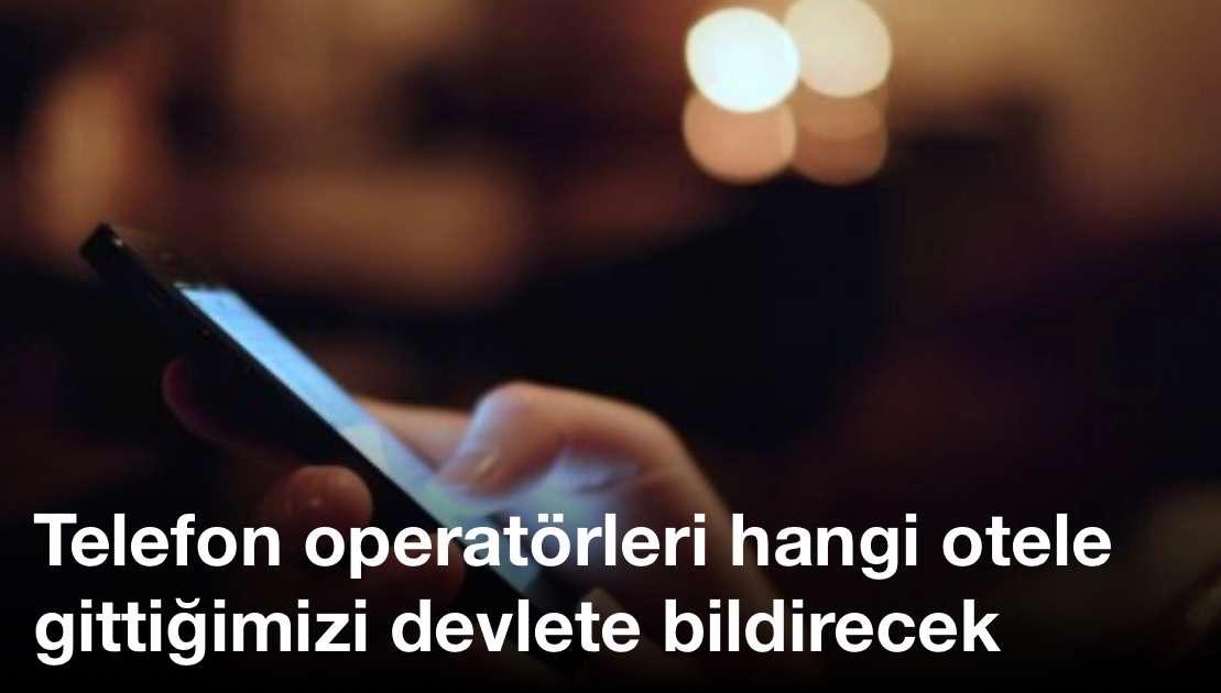 Telefon operatörleri hangi otele gittiğimizi devlete bildirecek