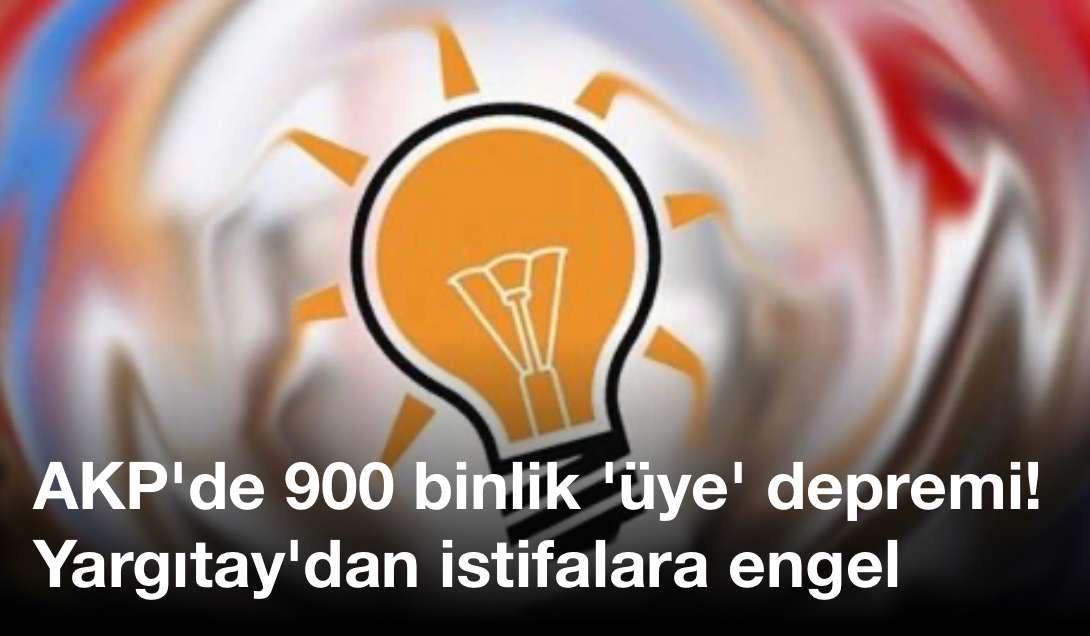 AKP'de 900 binlik 'üye' depremi! Yargıtay'dan istifalara engel