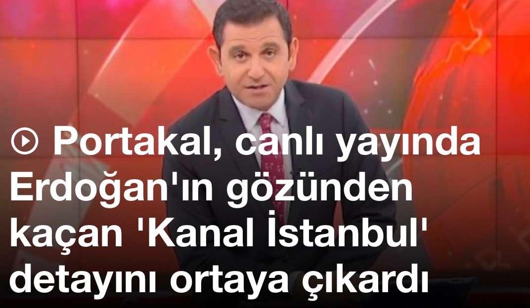 Portakal, canlı yayında Erdoğan'ın gözünden kaçan 'Kanal İstanbul' detayını ortaya çıkardı