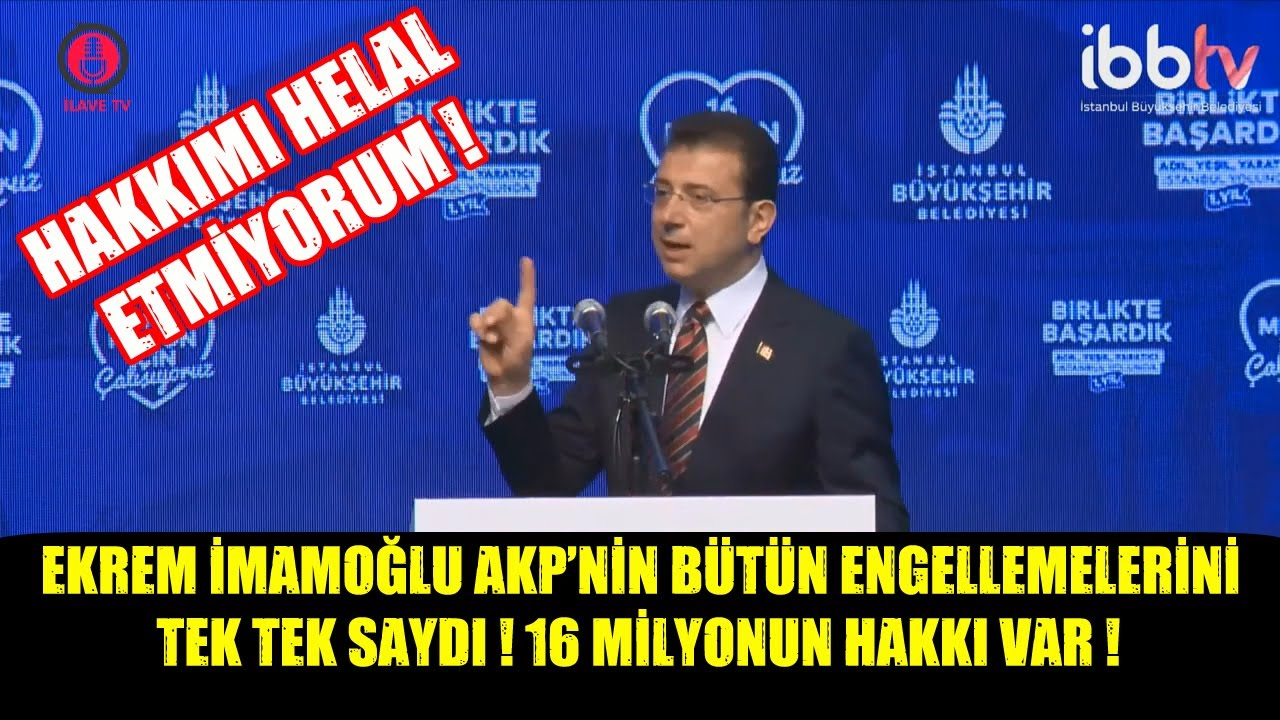 Ekrem İmamoğlu AKP'nin Tüm Engellemelerini Tek Tek Saydı | Hakkımı Helal Etmiyorum !