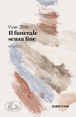 Visar Zhiti, Il funerale senza fine, Rubbettino 2017