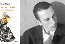 """""""Dal tuo terrazzo si vede casa mia"""": l'esordiente Elvis Malaj si affaccia in libreria"""