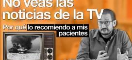 No veas las noticias de la TV: ¿por qué lo recomiendo a mis pacientes?