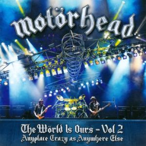 The Wörld Is Ours - Vol. 2: Anyplace Crazy as Anywhere Else by Motörhead (2012)