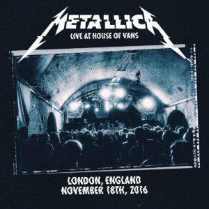 Metallica - Live at House of Vans London (Nov. 18, 2016)